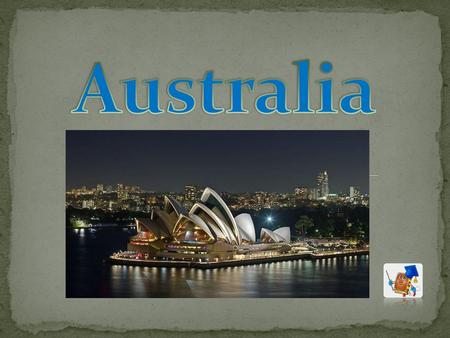 Australia is the only nation that occupies a whole continent. Its an island of 7.7 million square kilometers. It is the six largest countries in the world.