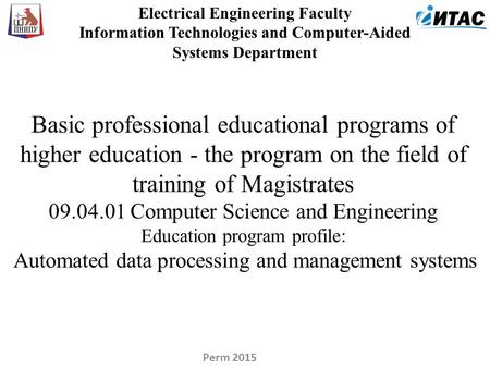 Electrical Engineering Faculty Information Technologies and Computer-Aided Systems Department Basic professional educational programs of higher education.