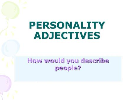 PERSONALITY ADJECTIVES How would you describe people?