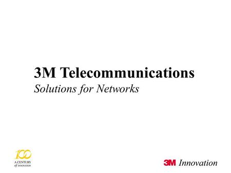 3M Telecommunications © 3M 2002 19/01/2016 0 3M Telecommunications Solutions for Networks.