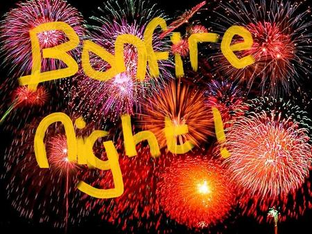 And Fireworks. Bonfire Night is an annual event dedicated to bonfires, fireworks and celebrations. Different traditions celebrate Bonfire Night on different.