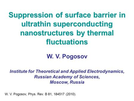 Suppression of surface barrier in ultrathin superconducting nanostructures by thermal fluctuations W. V. Pogosov Institute for Theoretical and Applied.