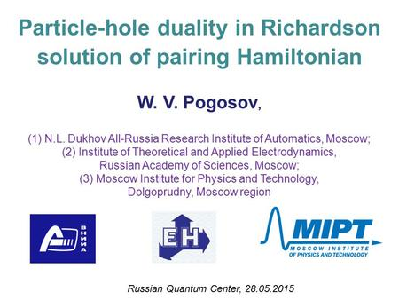 Particle-hole duality in Richardson solution of pairing Hamiltonian W. V. Pogosov, (1) N.L. Dukhov All-Russia Research Institute of Automatics, Moscow;