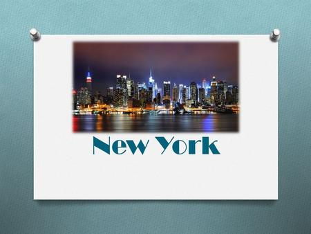 New York New York is one of the largest cities in the world and the largest one in the USA.