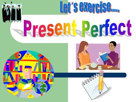 Present Perfect Experiences Verb Tense used to discuss experiences in the past and completed events and actions up to and including the present time.