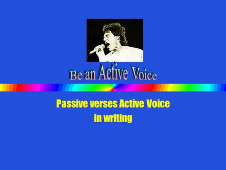 Passive verses Active Voice in writing When we say voice in grammar, we are talking about whether the subject of a sentence is acting or being acted.