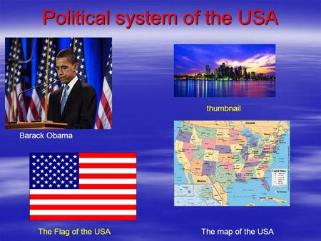 Political system of the USA The map of the USAThe Flag of the USA thumbnail Barack Obama.