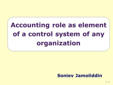 1 - 1 Accounting role as element of a control system of any organization Soniev Jamoliddin.