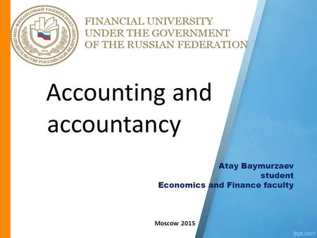 Accounting and accountancy Atay Baymurzaev student Economics and Finance faculty Moscow 2015.