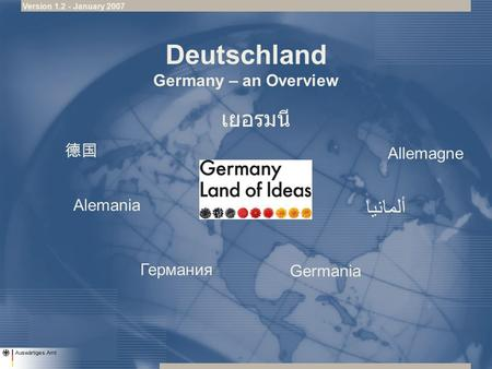 Deutschland Germany – an Overview Allemagne Alemania Germania ألمانيا Германия Version 1.2 - January 2007.