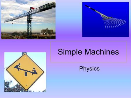 Simple Machines Physics. What are some simple machines? Lever Incline Plane Pulley.