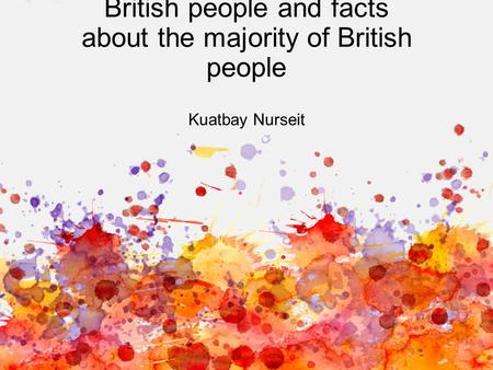 British people and facts about the majority of British people Kuatbay Nurseit.