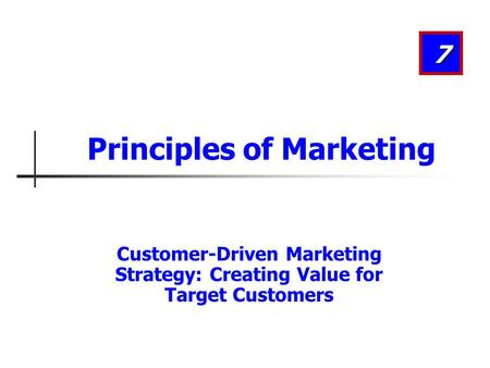 Customer-Driven Marketing Strategy: Creating Value for Target Customers 7 Principles of Marketing.