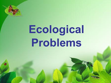 Ecological Problems. People have always polluted their surroundings. Even in ancient times people admitted that their health was depending on the state.