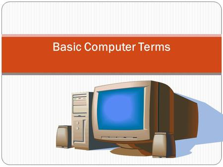 Basic Computer Terms. Instructions executed( исполнять, выполнять ) by a computer – software Applications- прикладная программа Complete, self-contained.