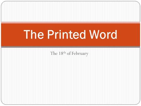 The 18 th of February The Printed Word. Why do you read books? What do books give you?