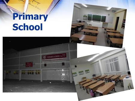 Primary School. Thats great and cool We study at school English, Music, Art, Russian, Kazakh, Maths, Nature Study and PE, Handicraft and History.