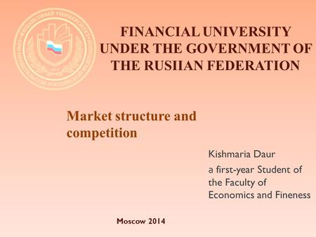 Kishmaria Daur а first-year Student of the Faculty of Economics and Fineness FINANCIAL UNIVERSITY UNDER THE GOVERNMENT OF THE RUSIIAN FEDERATION Market.