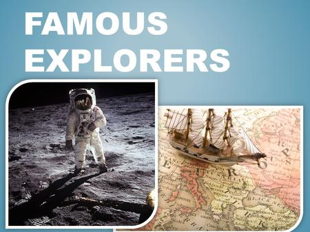 FAMOUS EXPLORERS. Christopher Columbus was an Italian explorer, navigator, and colonizer. Under the auspices of the Catholic Monarchs of Spain, he completed.