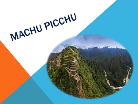 MACHU PICCHU. MACHU PICCHU - THE MYSTERIOUS CITY OF THE INCAS Machu Picchu - the mysterious Inca city, because in 1532 all its inhabitants mysteriously.