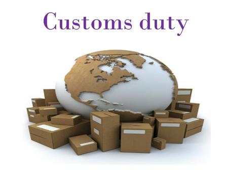 Customs duty. Customs duty is an indirect tax levied by the state with goods which passed through the national customs border. In essence, the duties.