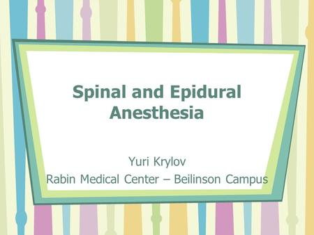 Spinal and Epidural Anesthesia Yuri Krylov Rabin Medical Center – Beilinson Campus.