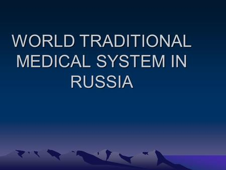 WORLD TRADITIONAL MEDICAL SYSTEM IN RUSSIA. World Health Organisation World Health Organisation DIVIDE ALL MEDIAL SYSTEM ON: - Sciense, Academical (OFICIALLY) anton-labtec@yandex.ru 1$
