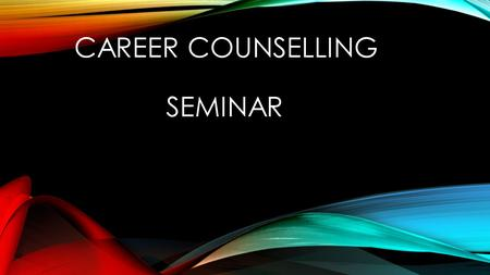 CAREER COUNSELLING SEMINAR. SELF IDENTIFICATION Knowledge Knowledge is a familiarity, awareness or understanding of someone or something, such as facts,