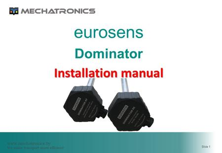 Www.mechatronics.by We make transport more efficient! Slide 1 eurosens Dominator Installation manual.