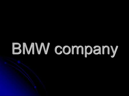 BMW company. BMW is a German automobile, motorcycle and engine manufacturing company founded in 1916 is a German automobile, motorcycle and engine manufacturing.