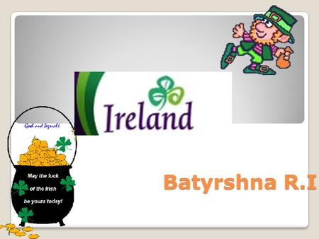 Batyrshna R.I Ireland is west of the United Kingdom (England, Scotland, Wales). Northern Ireland is part of the United Kingdom. Ireland is across the.