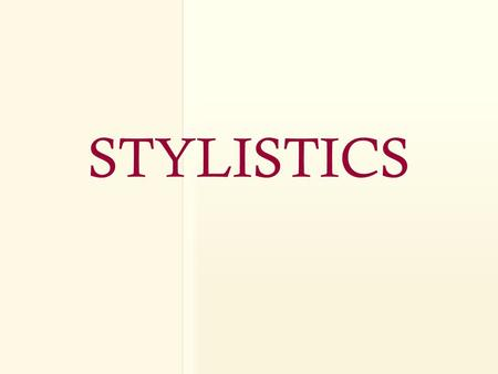 STYLISTICS Style Origin: 1250–1300; ME (n.) < L stylus/stilus tool for writing, hence, written composition, style; 1.an instrument of metal, bone, or the.