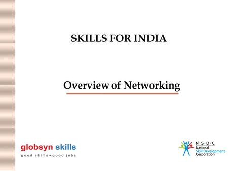 SKILLS FOR INDIA Overview of Networking 2 Basics of Networking An overview of computer networking which introduces many key concepts and terminology.