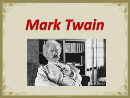 Mark Twain His real name was Samuel Langhorn Clemens, but he is better known by his professional name, Mark Twain. He was a famous American writer and.
