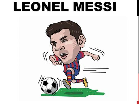 LEONEL MESSI. BIOGRAPHY Full name: Lionel Andres Messi Nicknames: Leo, Bloch Born: June 24, 1987 (23 years) Rosario, Argentina Nationality: Argentina.