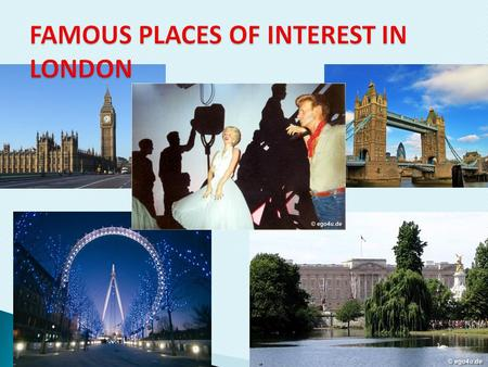 BIG BEN TRAFALGER SQUARE TOWER BRIDGE BUCKINGHAM PALACE WESTMINSTER ABBEY THE HOUSES OF PARLIAMENT THE TOWER OF LONDON THE LONDON EYE THE OXFORD STREET.