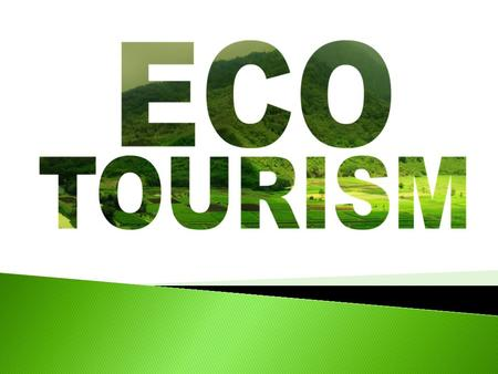 Ecotourism is a form of tourism which places a heavy emphasis on appreciation and protection of the natural environment, with ecotourists traveling to.