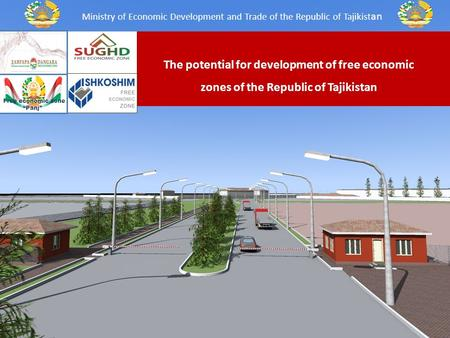 The potential for development of free economic zones of the Republic of Tajikistan Ministry of Economic Development and Trade of the Republic of Tajikist.