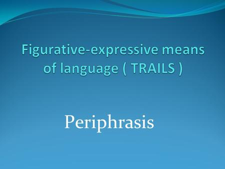 Рeriphrasis. Paraphrases, or paraphrase ( from the Greek peri - around, the phrase -  say ) - is a descriptive expression upotreblеnnoe instead of.