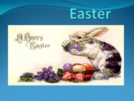 Easter Easter is one of the most important Christian holidays. The exact date of the holiday changes from year to year but it usually falls on April.