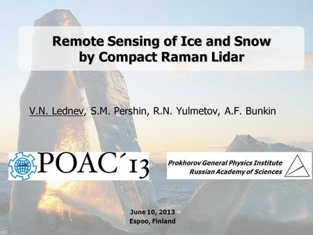 GPI RAS 1 Remote Sensing of Ice and Snow by Compact Raman Lidar V.N. Lednev, S.M. Pershin, R.N. Yulmetov, A.F. Bunkin Prokhorov General Physics Institute.