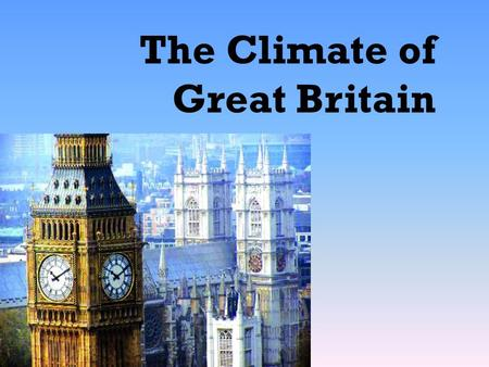 The Climate of Great Britain. The common ideas people have about the weather in Britain are: It rains all the time, it's very damp; There's a terrible.