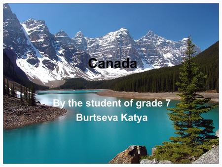 Canada Вy the student of grade 7 Burtseva Katya. Policy Capital of Canada - Ottawa. Technologically advanced and industrialized countries Canada - an.
