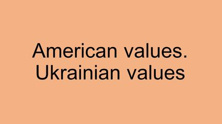 American values. Ukrainian values.