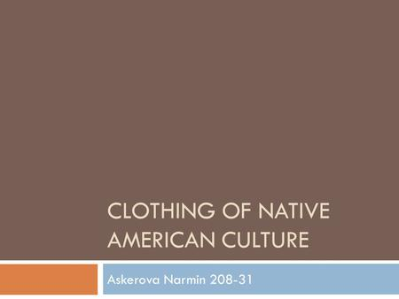 CLOTHING OF NATIVE AMERICAN CULTURE Askerova Narmin 208-31.