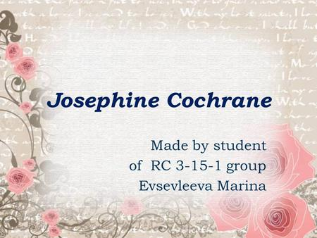 Josephine Cochrane Made by student of RC 3-15-1 group Evsevleeva Marina.