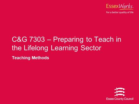 Teaching Methods C&G 7303 – Preparing to Teach in the Lifelong Learning Sector.