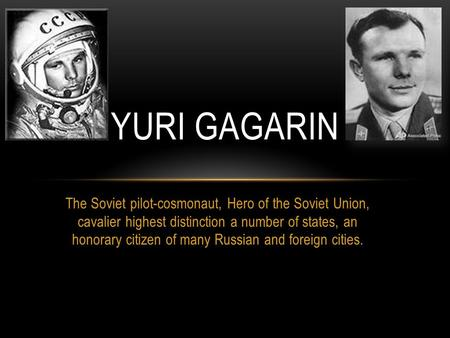 The Soviet pilot-cosmonaut, Hero of the Soviet Union, cavalier highest distinction a number of states, an honorary citizen of many Russian and foreign.