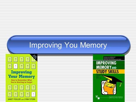 Improving You Memory. Introduction Has anyone ever had trouble remembering someones name or forgot where you put something? I will be sharing with you: