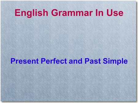 English Grammar In Use Present Perfect and Past Simple.